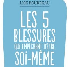 Lise Bourbeau: Les 5 blessures qui empêchent d'être soi-même
