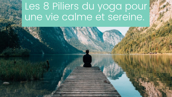 Ashtanga: Les 8 piliers du Yoga pour vivre plus sereinement